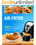 Air Fryer Cookbook: 480+ Super Easy, Healthy and Delicious Air Frying Recipes Cooked by Your Air Fryer (Simple And Tasty Air Fryer Recipes Cookbook)