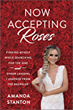 "Now Accepting Roses: Finding Myself While Searching for the One . . . and Other Lessons I Learned from ""The Bachelor"""