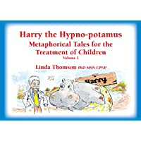 Harry the Hypno-potamus: Metaphorical Tales for the Treatment of Children