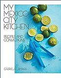 My Mexico City Kitchen: Recipes and Convictions
