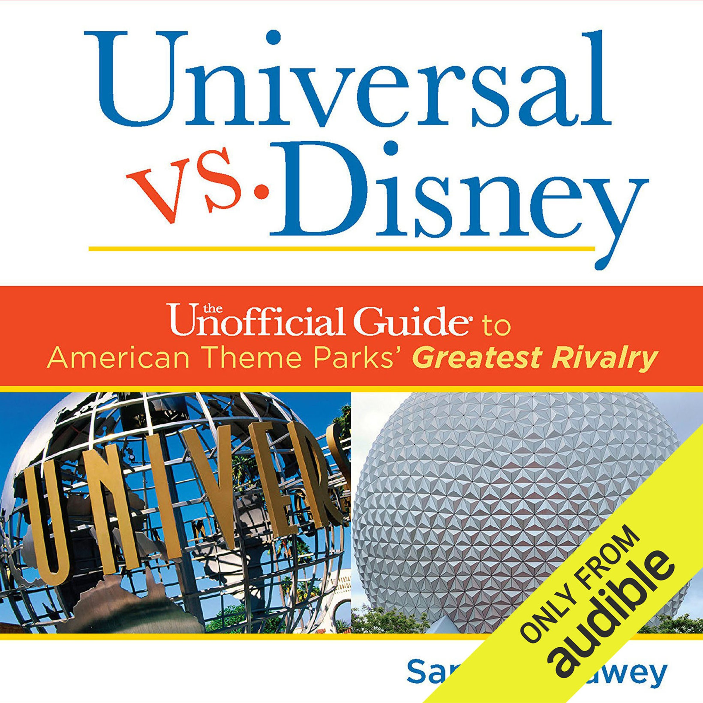 Universal Versus Disney: The Unofficial Guide to American Theme Parks' Greatest Rivalry