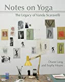 Notes on Yoga: The Legacy of Vanda Scaravelli