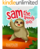 Sam The Speedy Sloth: An Inspirational Rhyming Bedtime Story about Being Unique, Acceptance and Confident Kids [Illustrated Early Reader for Toddlers, Pre K, Elementary School Children]