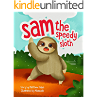 Sam The Speedy Sloth (Proud To Be Unique Series Book 1): An Inspirational Rhyming Bedtime Kids Book [Illustrated Early Reader for Toddlers, Pre K, Kindergarten, Elementary School Children