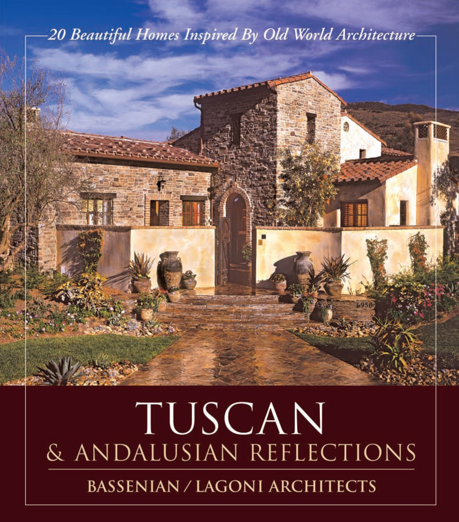 Tuscan U0026 Andalusian Reflections: 20 Beautiful Homes Inspired By Old World  Architecture: Aram Bassenian, Staff Of Bassenian/Lagoni Architects:  9780972153959: ...
