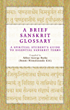 A Brief Sanskrit Glossary: A Spiritual Student's Guide to Essential Sanskrit Terms