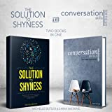 Solution to Shyness & Conversation Skills for the Shy: 2 Books in 1 Bundle: Ovecome Shyness and Social Anxiety, Learn How to Easily Talk to Anyone & Become a More Confident Person