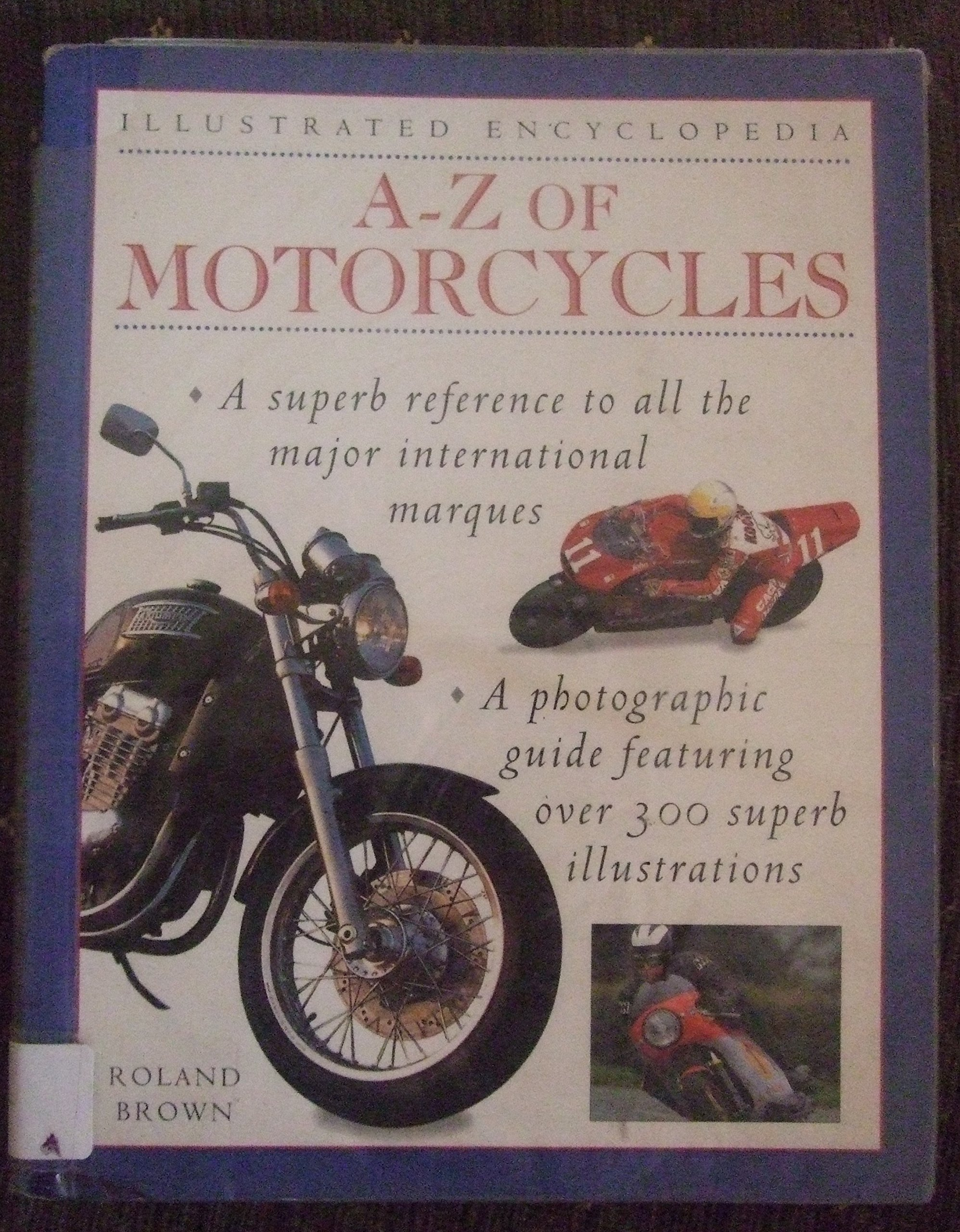 ILLUSTRATED ENCYCLOPEDIA: A-Z OF MOTORCYCLES: ROLAND BROWN: 9781840388244:  Amazon.com: Books