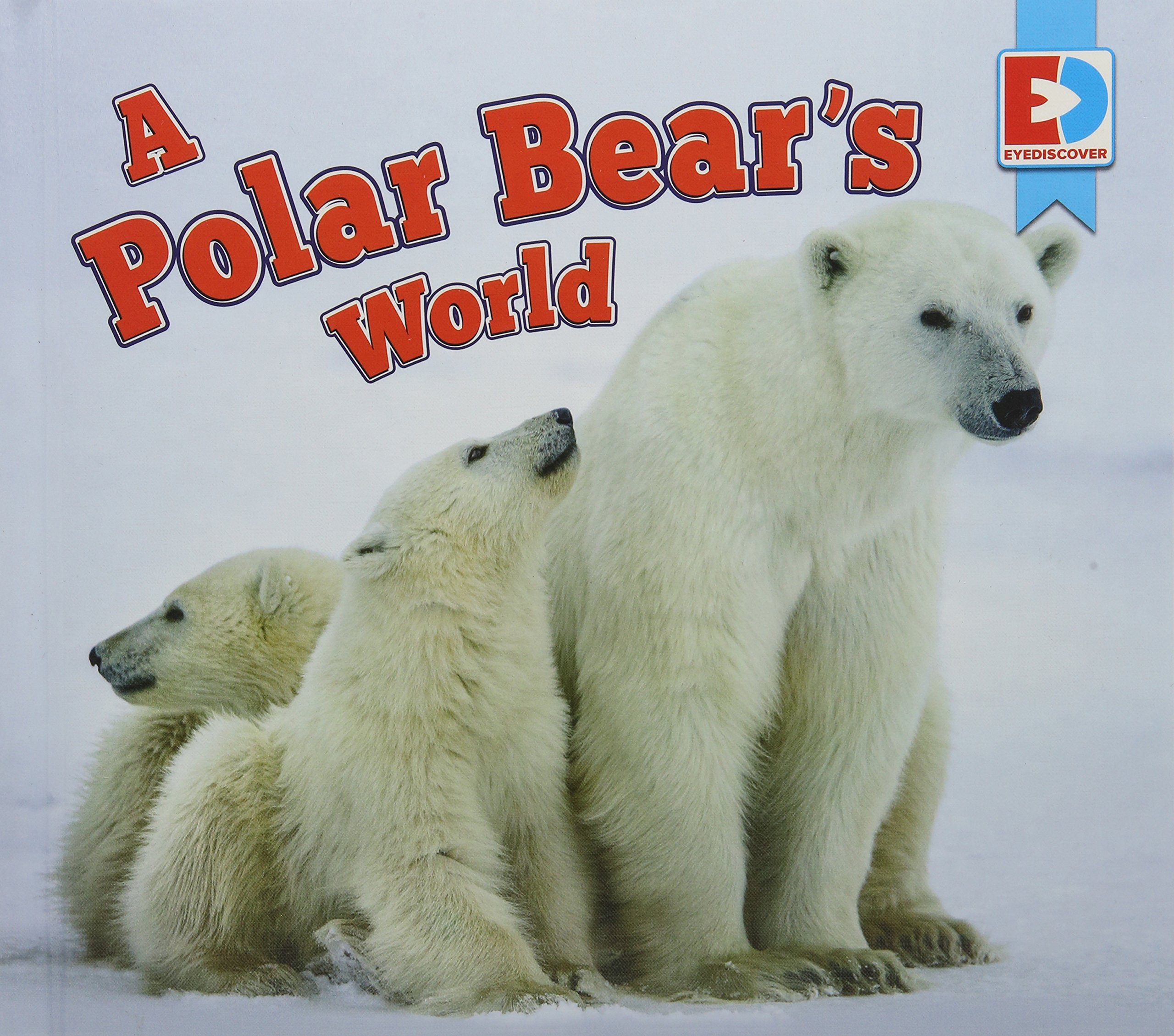 Download A Polar Bear's World (Eyediscover) ebook