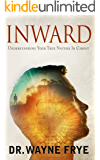INWARD: Understanding Your True Nature In Christ