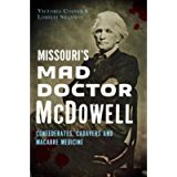 Missouri's Mad Doctor McDowell: Confederates, Cadavers and Macabre Medicine