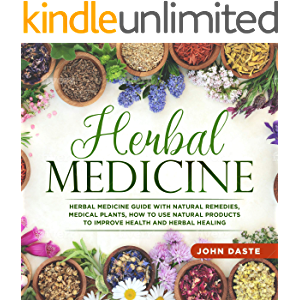 Herbal Medicine: Herbal Medicine Guide with Natural Remedies, Medical Plants, How to Use Natural Products to Improve…