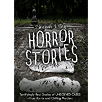 Horror Stories: Terrifyingly Real Stories of Unsolved Cases – True Horror and Chilling Murders (Horror Anthology Series…