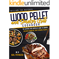 WOOD PELLET AND SMOKER GRILL COOKBOOK: The Ultimate and Complete Guide to Cooking Delicious Barbecue Meat Smoking…