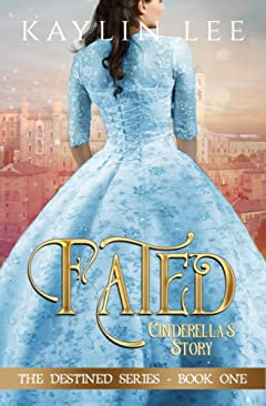 Fated: Cinderella\'s Story (Destined Book 1)