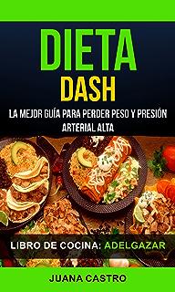 Libro de Cocina: Dieta Dash: La Mejor Guía Para Perder Peso Y Presión Arterial