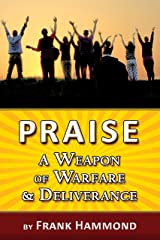 Praise - A Weapon of Warfare and Deliverance Kindle Edition