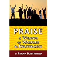 Praise - A Weapon of Warfare and Deliverance (English Edition)