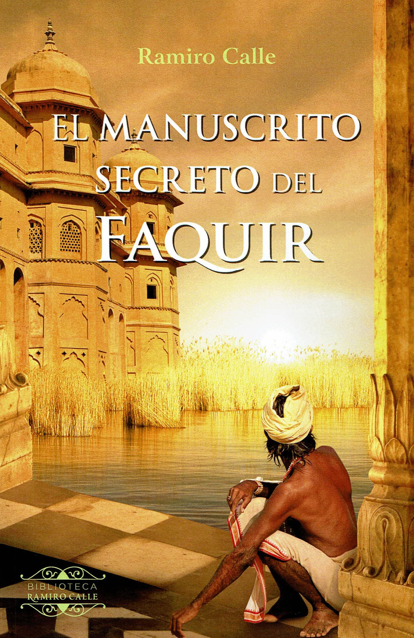 EL MANUSCRITO SECRETO DEL FAQUIR BIBLIOTECA RAMIRO CALLE: Amazon.es: Ramiro  Calle Capita: Libros