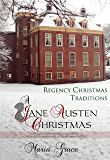 A Jane Austen Christmas: Regency Christmas Traditions (Jane Austen Regency Life- Book 1)