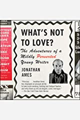 What's Not to Love?: The Adventures of a Mildly Perverted Young Writer Audible Audiobook