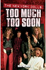 Too Much, Too Soon The Makeup Breakup of The New York Dolls: Too Much Too Soon Kindle Edition