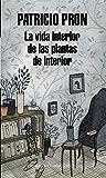 La vida interior de las plantas de interior (Literatura Random House)