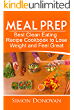 Meal Prep: Best Clean Eating Recipe Cookbook to Lose Weight and Feel Great (Meal Prep Cookbook, Meal Prep Recipe Book, Meal Planning, Meal Plan 1)