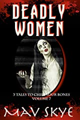 Deadly Women: A Horror Short Story Collection (3 Tales to Chill Your Bones Book 7) Kindle Edition