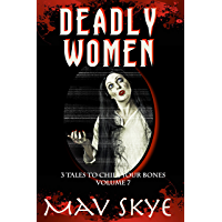 Deadly Women: A Horror Short Story Collection (3 Tales to Chill Your Bones Book 7)