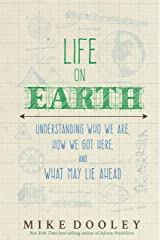 Life on Earth: Understanding Who We Are, How We Got Here, and What May Lie Ahead Kindle Edition