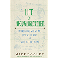 Life on Earth: Understanding Who We Are, How We Got Here, and What May Lie Ahead (English Edition)