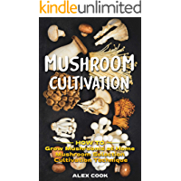 MUSHROOM CULTIVATION: How to Grow Mushrooms at Home. Mushroom Selection and Cultivation Techniques.