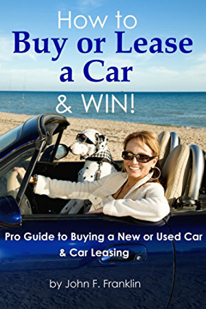 How to Buy or Lease a Car & Win! Pro Guide to Buying a New or Used Car & Car Leasing (Car Buying - Car Buying Guide - Car Lease - Leasing Car)