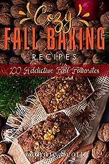 Cozy Fall Baking Recipes: 100 Addictive Fall Favorites Kindle Edition