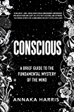 Conscious: A Brief Guide to the Fundamental Mystery of the Mind (English Edition)