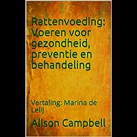 Rattenvoeding: Voeren voor gezondheid, preventie en behandeling: Vertaling: Marina de Lelij (The Scuttling Gourmet Book 2)