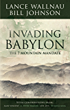 Invading Babylon: The 7 Mountain Mandate