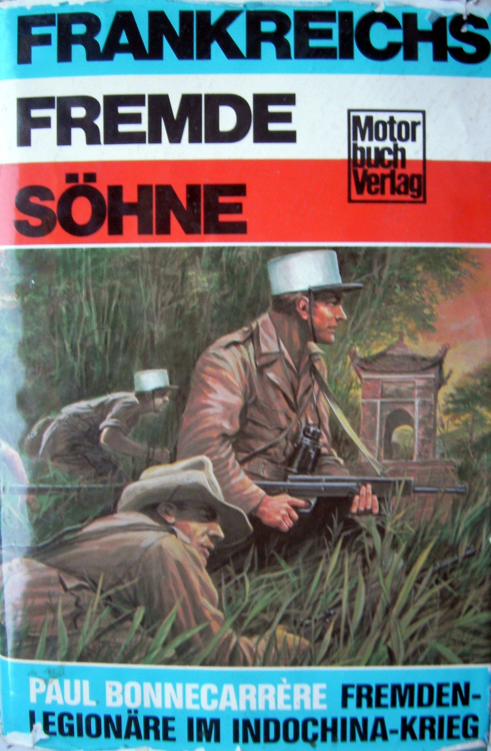 Frankreichs fremde Söhne.: Fremdenlegionäre im Indochina-Krieg.