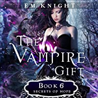 Secrets of Hope: The Vampire Gift, Book 6