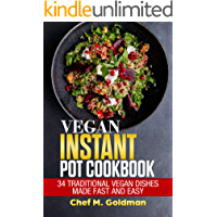 Vegan Instant Pot Cookbook: 34 Traditional Vegan Dishes Made Fast And Easy