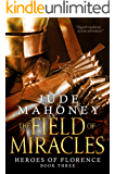 The Field of Miracles: Medieval historical fiction (The Heroes of Florence Book 3)