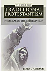 Case for Traditional Protestantism: The Solas of the Reformation