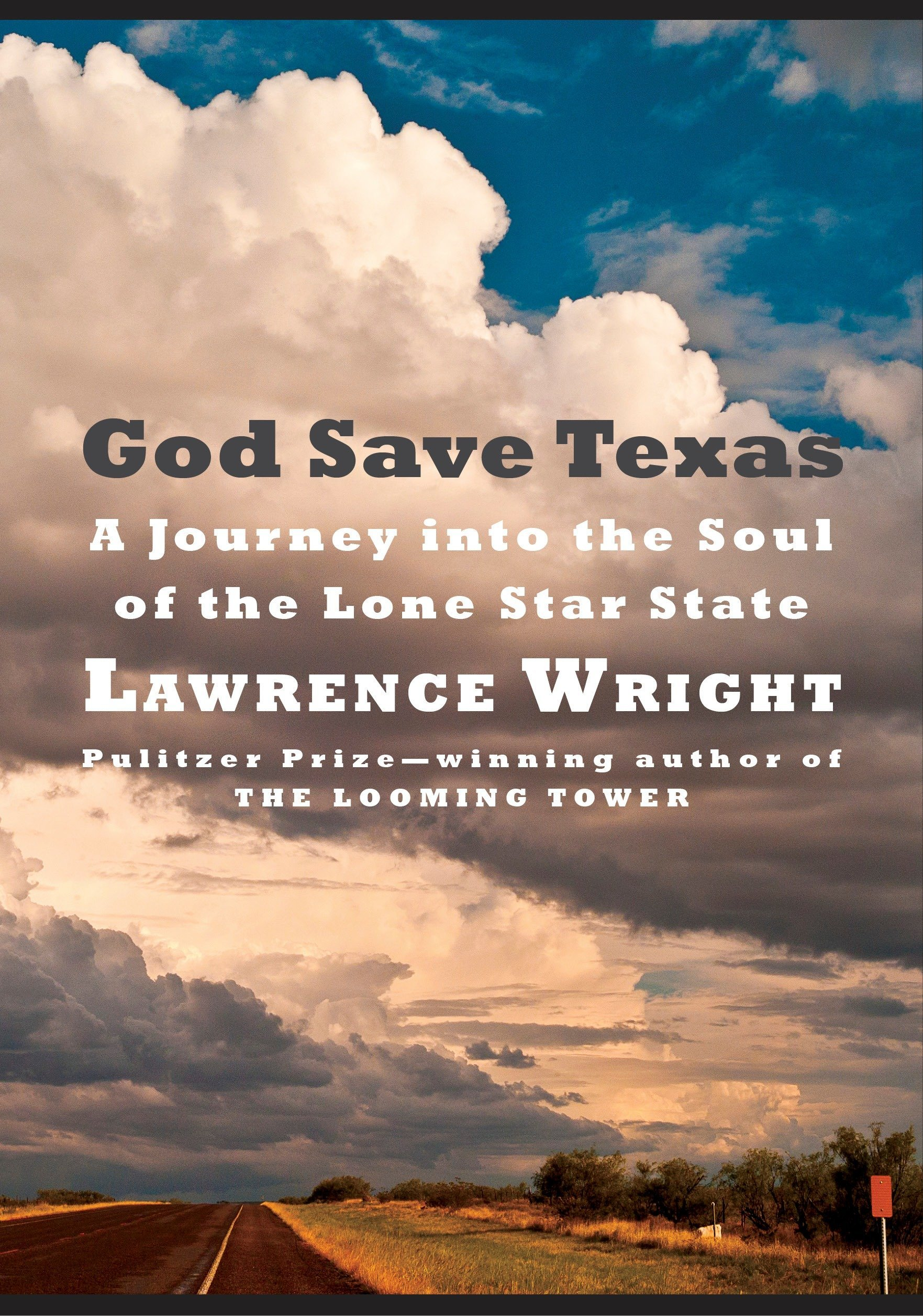 God Save Texas: A Journey into the Soul of the Lone Star State Hardcover – Deckle Edge, April 17, 2018 Lawrence Wright Knopf 0525520104 American Government - State