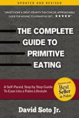 The Complete Guide to Primitive Eating: A self paced, step by step guide to ease into a Paleo lifestyle. Kindle Edition