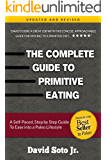 The Complete Guide to Primitive Eating: A self paced, step by step guide to ease into a Paleo lifestyle.