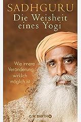 Die Weisheit eines Yogi: Wie innere Veränderung wirklich möglich ist (German Edition) Kindle Edition