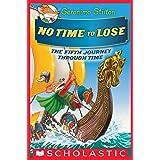 No Time To Lose (Geronimo Stilton Journey Through Time #5)