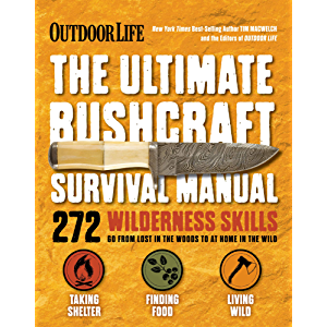 The Ultimate Bushcraft Survival Manual: 272 Wilderness Skills (Outdoor Life)