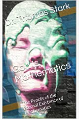 God Is Mathematics: The Proofs of the Eternal Existence of Mathematics (The Truth Series Book 10) Kindle Edition